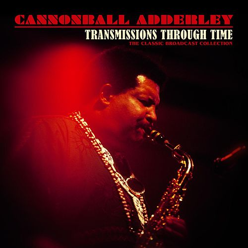 Transmissions Through Time de Cannonball Adderley