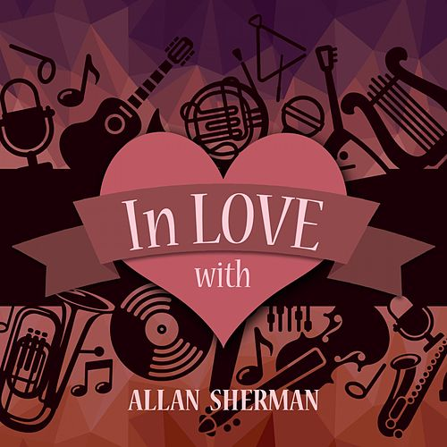 In Love with Allan Sherman by Allan Sherman