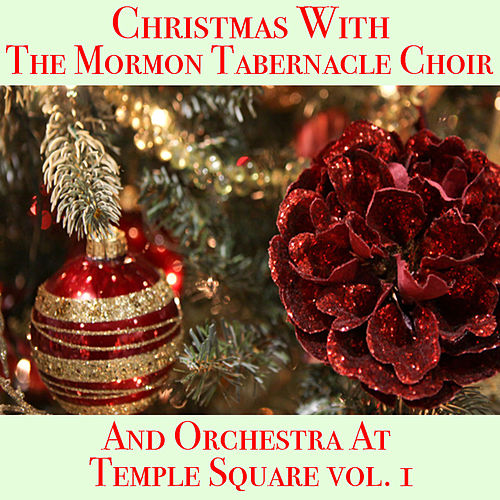 Christmas With The Mormon Tabernacle Choir And Orchestra At Temple Square vol. 1 von The Mormon Tabernacle Choir