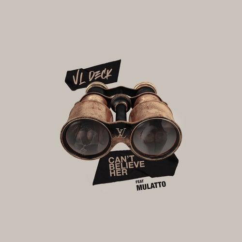 Can't Believe Her (feat. Mulatto) de VL DECK