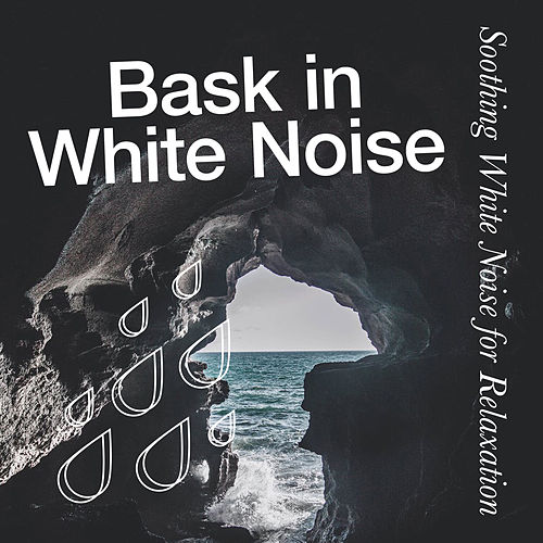 Bask in White Noise by Soothing White Noise for Relaxation