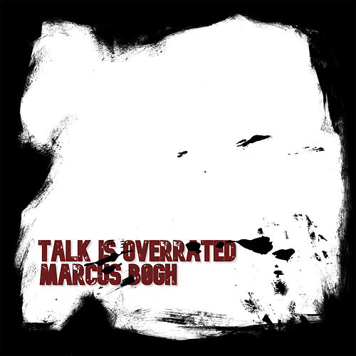 Talk Is Overrated by Marcus Bøgh