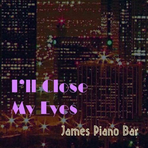 I'll Close My Eyes de James Piano Bar