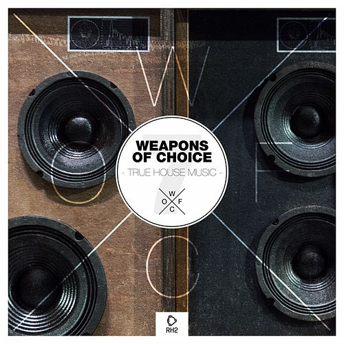 Weapons of Choice - True House Music #7 von Various Artists