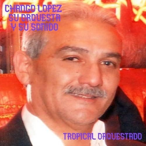 Tropical Orquestado de Chango Lopez Su Orquesta y Su Sonido