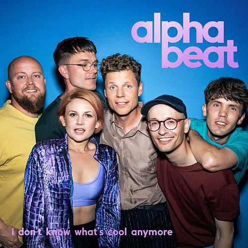 I Don't Know What's Cool Anymore by Alphabeat
