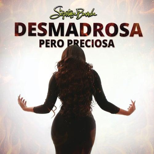 Desmadrosa Pero Preciosa by La Séptima Banda