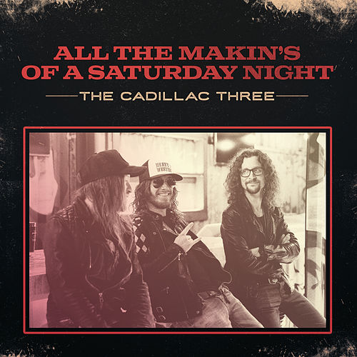All The Makin's Of A Saturday Night by The Cadillac Three