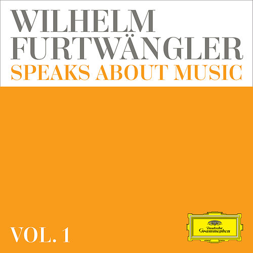 Wilhelm Furtwängler speaks about music – Extracts from discussions and radio interviews (Vol. 1) by Wilhelm Furtwängler