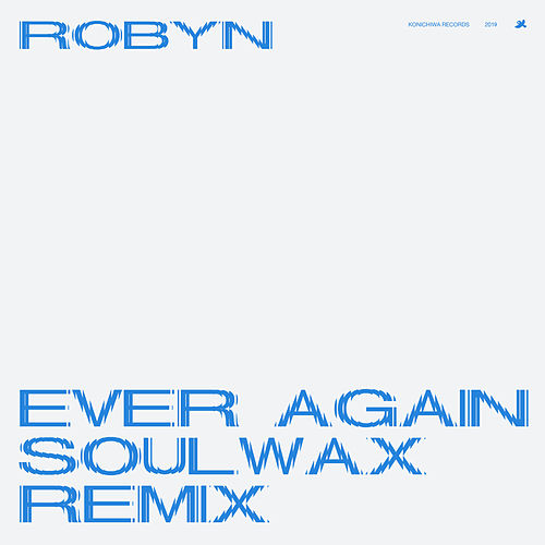 Ever Again (Soulwax Remix) by Robyn