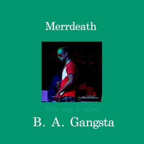 B. A. Gangsta de MErrDeath