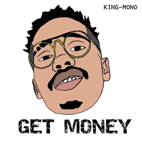 Get Money by King Mono