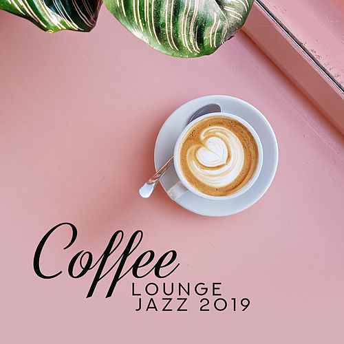 Coffee Lounge Jazz 2019: Jazz After Work, Smooth Music for Restaurant, Coffee, Instrumental Jazz Music Ambient, Coffee Mix 2019 de Relaxing Instrumental Music