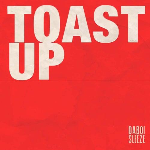 Toast Up by Daboi Sleeze