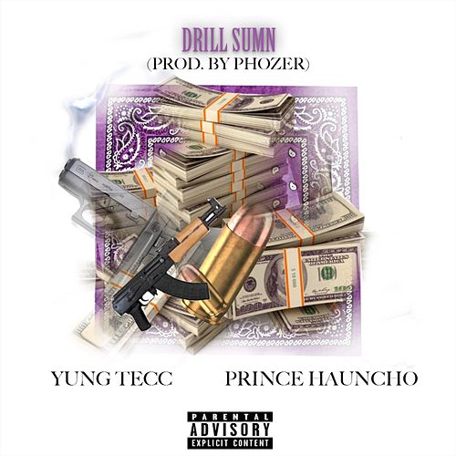 Drill Sumn (feat. Prince Hauncho) by Yung Tecc