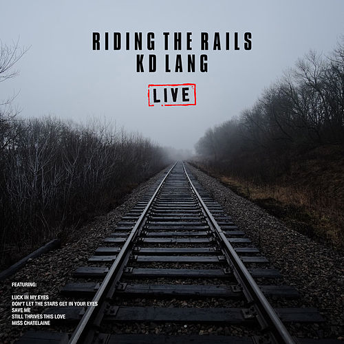 Riding The Rails (Live) de k.d. lang