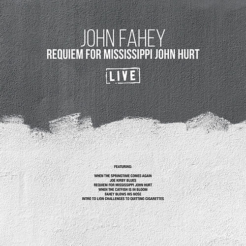 Requiem For Mississippi John Hurt (Live) by John Fahey