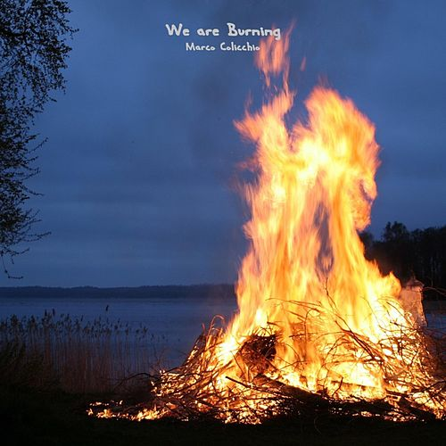 We Are Burning by Marco Colicchio