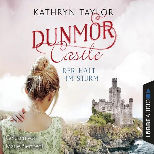 Der Halt im Sturm - Dunmor Castle 2 (Gekürzt) von Kathryn Taylor
