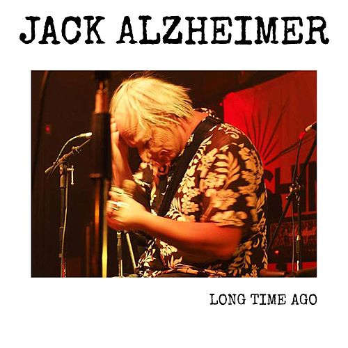 Long Time Ago by Jack Alzheimer