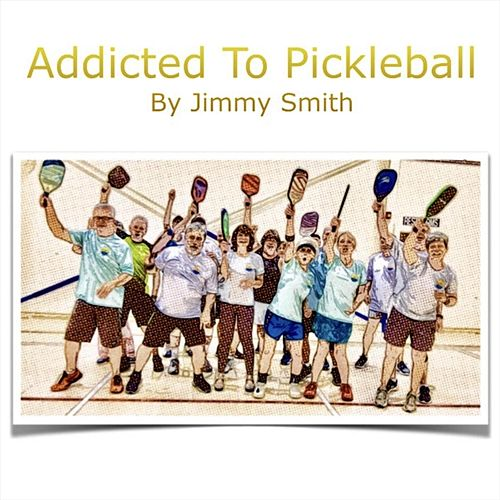 Addicted to Pickleball de Jimmy Smith