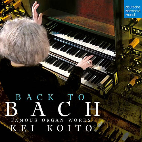 Bach: Famous Organ Works by Kei Koito