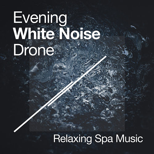 Evening White Noise Drone by Relaxing Spa Music