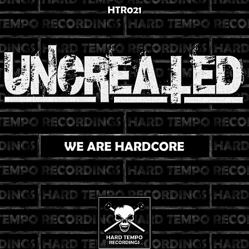 We Are Hardcore by Uncreated