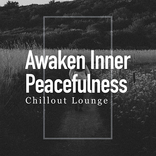 Awaken Inner Peacefulness by Chillout Lounge