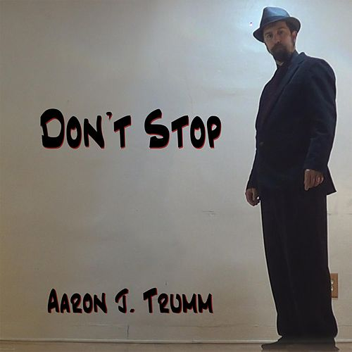 Don't Stop by Aaron J Trumm