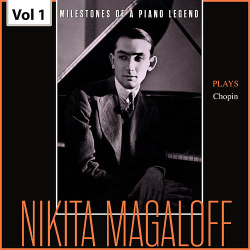 Milestones of a Piano Legend: Nikita Magaloff, Vol. 1 von Nikita Magaloff