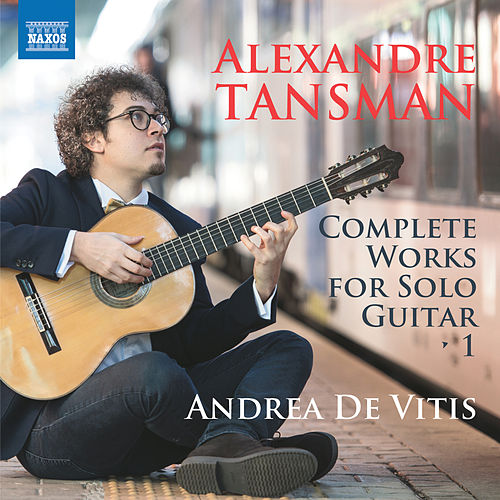 Tansman: Complete Works for Solo Guitar by Andrea de Vitis