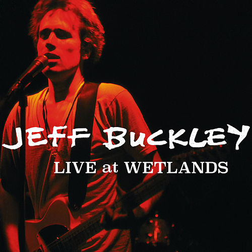 Live at Wetlands, New York, NY 8/16/94 by Jeff Buckley