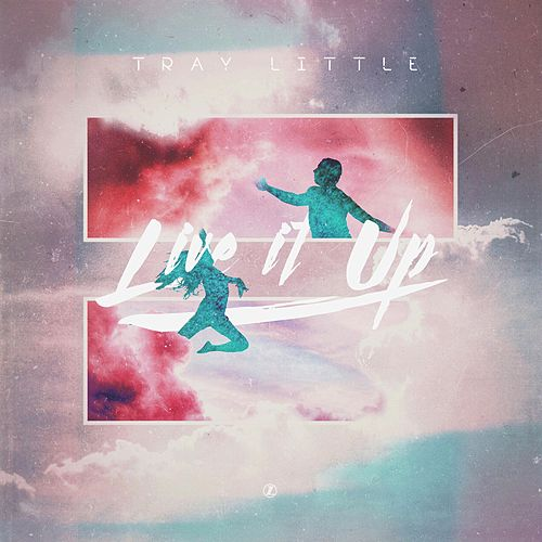 Live It Up by Tray Little