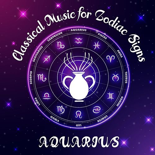 Classical Music for Zodiac Signs: Aquarius by Various Artists