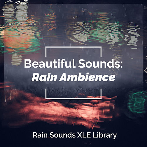Beautiful Sounds: Rain Ambience by Rain Sounds XLE Library