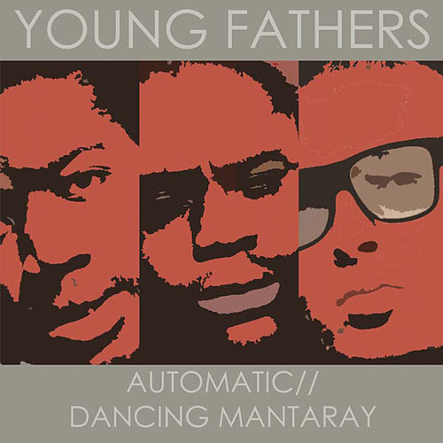 Automatic / Dancing Mantaray by Young Fathers