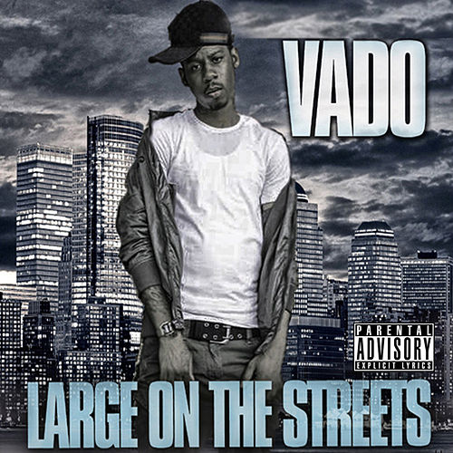 Large On The Streets by Vado