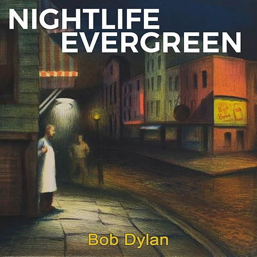Nightlife Evergreen by Bob Dylan