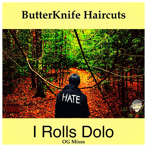 I Rolls Dolo (Og Mixes) by ButterKnife Haircuts