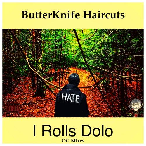 I Rolls Dolo (Og Mixes) de ButterKnife Haircuts