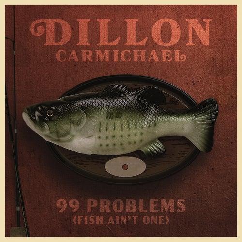 99 Problems (Fish Ain't One) by Dillon Carmichael