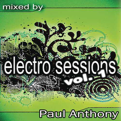 Electro Sessions Vol 1 (Continuous DJ Mix By Paul Anthony) de Various Artists
