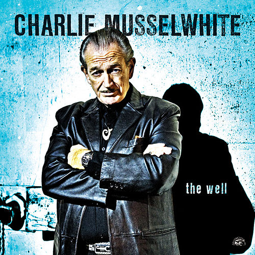 The Well de Charlie Musselwhite