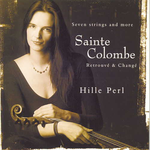 Sainte Colombe: Retrouve & Change/Pieces For Viola Da Gamba de Hille Perl
