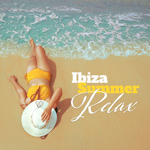 Ibiza Summer Relax: Ambient Chill Out 2019, Ibiza Lounge, Hot Summer Vibes, Chilled Summer Mix by Ibiza Dance Party