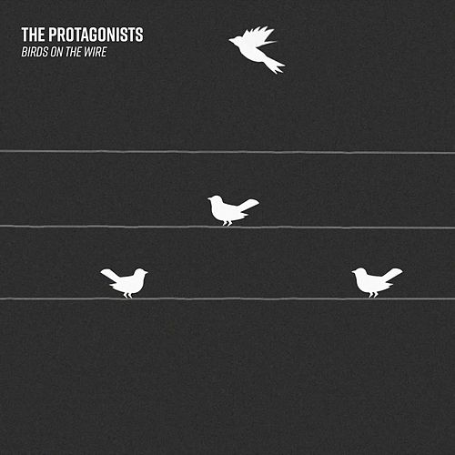 Birds on the Wire by The Protagonists