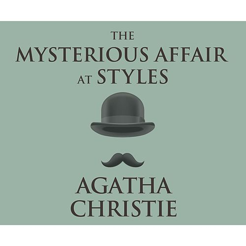 The Mysterious Affair at Styles - A Hercule Poirot Mystery 1 (Unabridged) von Agatha Christie
