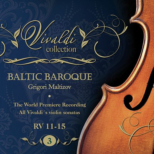 Vivaldi Collection 3 RV 11-15 the World Premiere Recording All Vivaldi Violin Sonatas Baltic Baroque / Grigori Maltizov de Baltic Baroque
