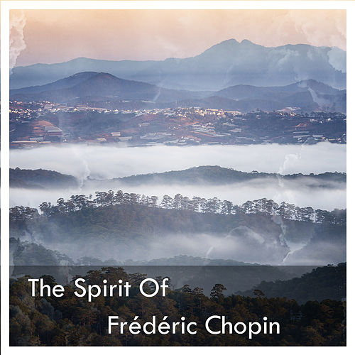 The Spirit Of Frédéric Chopin by Frédéric Chopin
